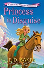Princess in Disguise: A Tale of the Wide-Awake Princess by E. D. Baker (2016-04-05)