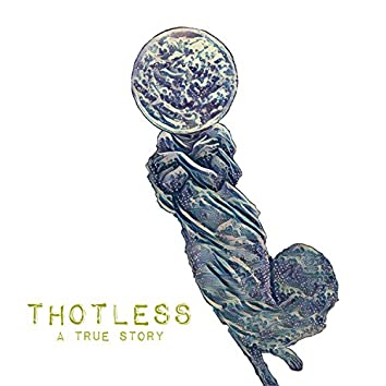 Thotless, a True Story