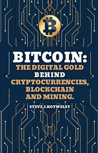 Bitcoin: The Digital Gold behind Cryptocurrencies, Blockchain and Mining