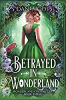 Betrayed in Wonderland (Wonderland Chronicles)