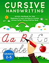 Cursive Handwriting: Activity Workbook For Kids Beginning to Learn Writing In Cursive. Cursive Letter Tracing Practice Boo...