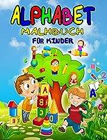 Alphabet Malbuch: Wunderbares ABC-Malbuch fuer Kinder, Jungen und Maedchen, perfektes Alphabet-Aktivitaetsbuch fuer Kleinkinder, Kindergartenkinder und Vorschulkinder, die schreiben lernen