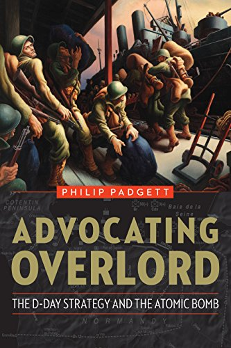 Image of Advocating Overlord: The D-Day Strategy and the Atomic Bomb