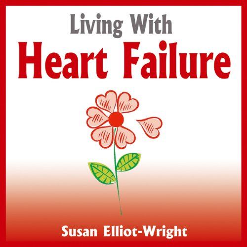 Living With Heart Failure                   By:                                                                                                                                 Susan Elliot-Wright                               Narrated by:                                                                                                                                 Norman Gilligan                      Length: 4 hrs and 35 mins     1 rating     Overall 5.0