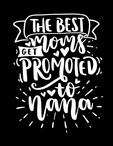 The Best Moms Get Promoted to Nana: Black Cover Lined Notebook 100 Pages...