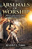 Arsenals of Worship: Armed and Dangerous for the Master's Use (English Edition)