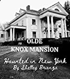 Olde Knox Mansion, Haunted in New York