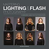 Mastering Lighting & Flash Photography: A Definitive Guide For Photographers (Mastering)
