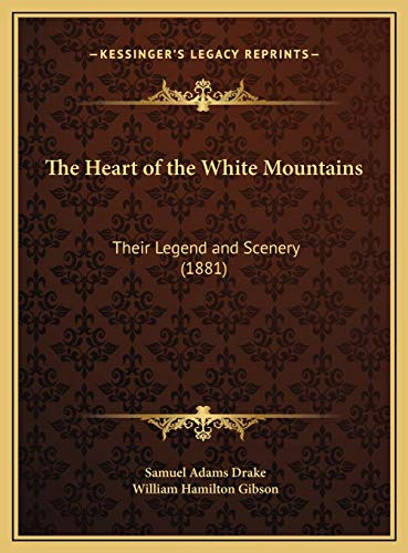 The Heart of the White Mountains the Heart of the White Mountains: Their Legend and Scenery (1881) Their Legend and Scenery (1881)