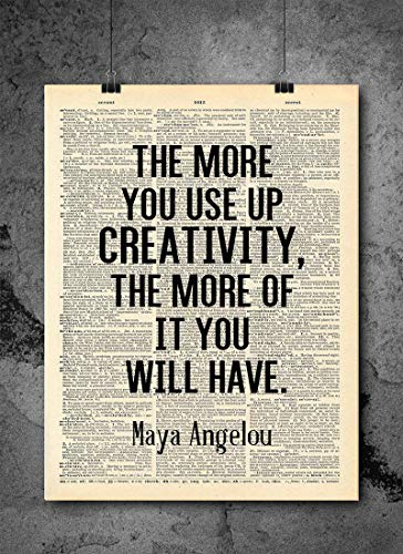 Maya Angelou - Quote : The more you use up creativity, the more of it you will have - Inspirational Wall Art Vintage Art Print - Home or Office Decor - No Frame D184