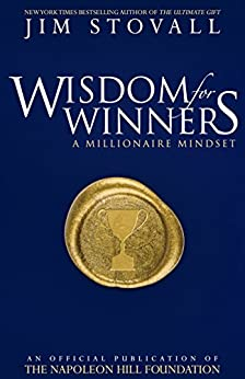 Wisdom for Winners Volume One: A Millionaire Mindset, An Official Official Publication of The Napoleon Hill Foundation by [Jim Stovall]