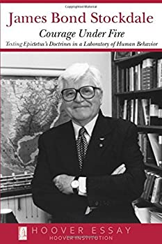 Courage Under Fire  Testing Epictetus s Doctrines in a Laboratory of Human Behavior  Hoover Essays Book 6