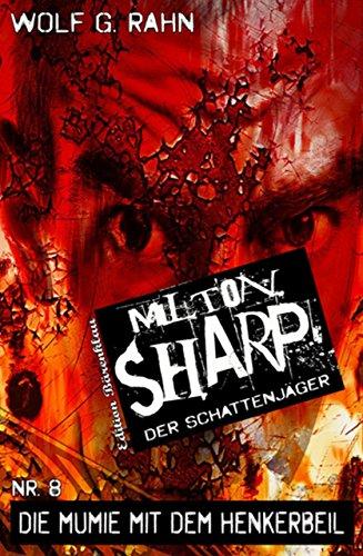 Milton Sharp #8: Die Mumie mit dem Henkerbeil