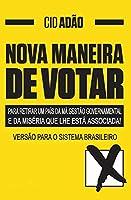 NOVA MANEIRA DE VOTAR-para retirar um País da má gestão governamental e da miséria que lhe está associada: Versão para o Sistema Brasileiro
