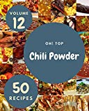 Oh! Top 50 Chili Powder Recipes Volume 12: Chili Powder Cookbook - Your Best Friend Forever (English Edition)