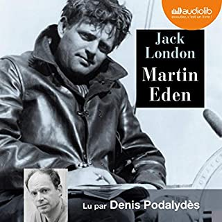 Martin Eden                   De :                                                                                                                                 Jack London                               Lu par :                                                                                                                                 Denis Podalydès                      Durée : 13 h et 21 min     8 notations     Global 4,9