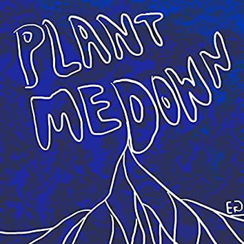 plant me down