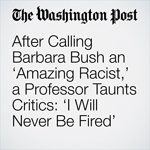 After Calling Barbara Bush an 'Amazing Racist,' a Professor Taunts Critics: 'I Will Never Be Fired' copertina