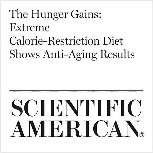 The Hunger Gains: Extreme Calorie-Restriction Diet Shows Anti-Aging Results audiobook cover art