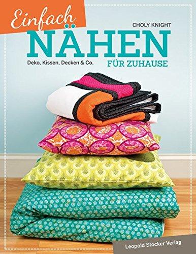 Einfach nähen für Zuhause: Deko, Kissen, Decken & Co.