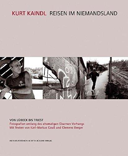 Reisen im Niemandsland: Von Lübeck bis Triest. Fotografien entlang des ehemaligen Eisernen Vorhangs. Mit Texten von Karl-Markus Gauß und Clemens Berger