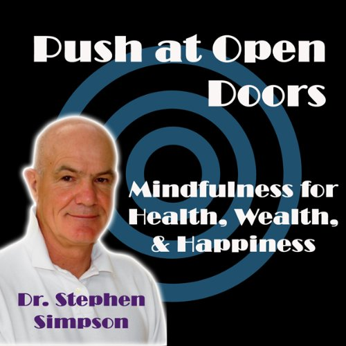 Push at Open Doors     Mindfulness for Success, Health, Wealth, and Happiness              By:                                                                                                                                 Dr Stephen Simpson                               Narrated by:                                                                                                                                 Dr Stephen Simpson                      Length: 3 hrs and 10 mins     2 ratings     Overall 4.5