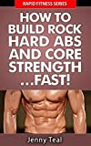 How To Build Rock Hard Abs and Core Strength… Fast! (Rapid Fitness Series Book 2) (English Edition)