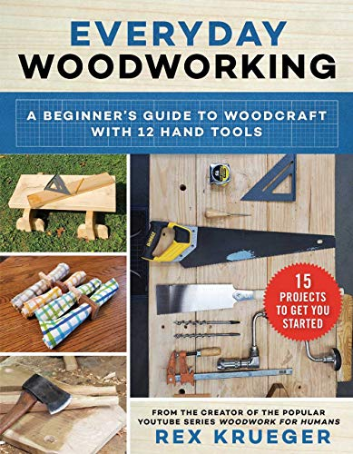 Everyday Woodworking: A Beginner's Guide to Woodcraft With 12 Hand Tools