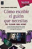 Cómo Escribir El Guión Que Necesitas: Cine - Television - Radio - Internet (Taller De Escritura)