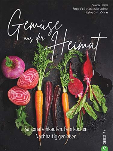 Gemüse aus der Heimat: Saisonal einkaufen. Fein kochen. Nachhaltig genießen. Ein Gemüse Kochbuch mit den 55 besten Rezepten für eine nachhaltige Gemüse Küche.