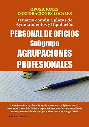 OPOSICIONES CORPORACIONES LOCALES Temario común a plazas de Ayuntamientos y Diputación PERSONAL DE OFICIOS Subgrupo AGRUPACIONES PROFESIONALES (Spanish Edition)
