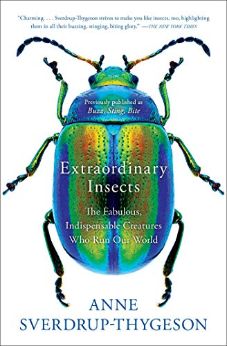 Extraordinary Insects: The Fabulous, Indispensable Creatures Who Run Our World