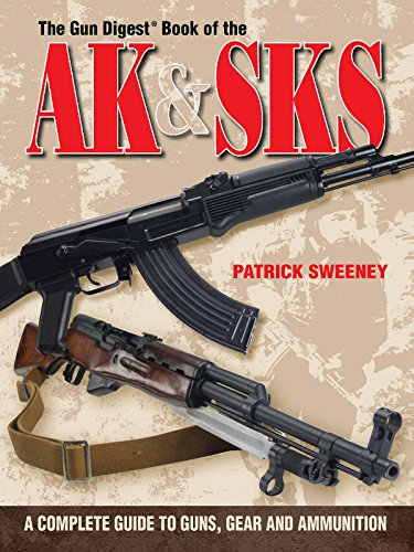 The Gun Digest Book of the AK & SKS: A Complete Guide to Guns, Gear and Ammunition (Gun Digest Book Of...) (English Edition)