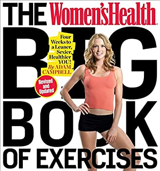 The Women s Health Big Book of Exercises  Four Weeks to a Leaner Sexier Healthier You!