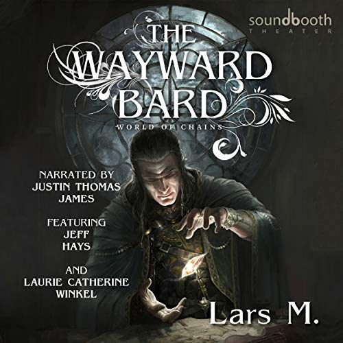 The Wayward Bard     World of Chains, Book 1              By:                                                                                                                                 Lars M.                               Narrated by:                                                                                                                                 Justin Thomas James,                                                                                        Jeff Hays,                                                                                        Laurie Catherine Winkel                      Length: 12 hrs and 45 mins     4 ratings     Overall 5.0