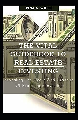 Real Estate Investing Books! - The Vital Guidebook To Real Estate Investing: Revealing The Nooks And Crannies Of Real Estate Investing