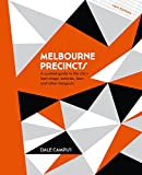 Melbourne Precincts: A Curated Guide to the City's Best Shops, Eateries, Bars and Other Hangouts - Dale Campisi