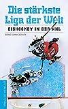 Die stärkste Liga der Welt: Eishockey in der NHL - Bernd Schwickerath