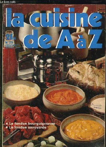 LA CUISINE DE A A Z N° 29. LA FONDUE BOURGUIGNONNE, LA FONDUE SAVOYARDE...