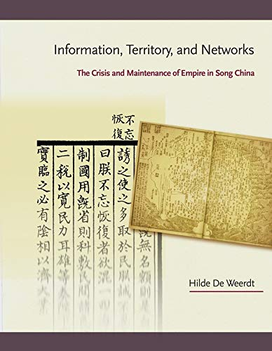 Information, Territory, and Networks: The Crisis and Maintenance of Empire in Song China (Harvard East Asian Monographs)