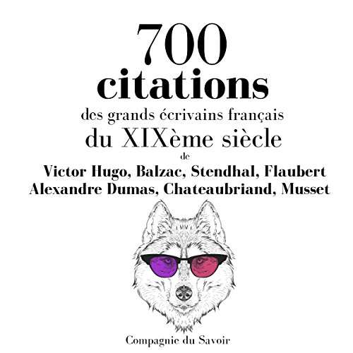 700 citations des grands écrivains français du XIXème siècle                   By:                                                                                                                                 Victor Hugo,                                                                                        Honoré de Balzac,                                                                                        Stendhal,                   and others                          Narrated by:                                                                                                                                 Nicolas Planchais,                                                                                        Élodie Huber                      Length: 3 hrs and 16 mins     Not rated yet     Overall 0.0