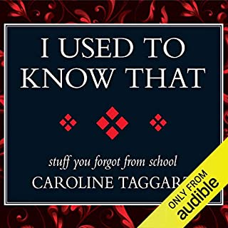 I Used to Know That     Stuff You Forgot from School              By:                                                                                                                                 Caroline Taggart                               Narrated by:                                                                                                                                 Joan Walker                      Length: 4 hrs and 47 mins     2 ratings     Overall 3.0