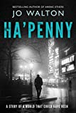 Ha penny: A Story of a World that Could Have Been (Small Change Book 2)
