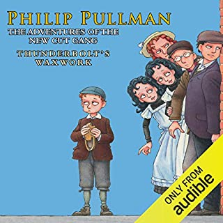 Thunderbolt's Waxwork     The New Cut Gang              By:                                                                                                                                 Philip Pullman                               Narrated by:                                                                                                                                 Robert Glenister                      Length: 2 hrs and 33 mins     8 ratings     Overall 4.3