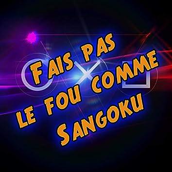 Fais pas le fou comme Sangoku