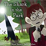 The Shark in the Park: 'There's a SHARK in the PARK!' A (Not-Very-Scary) Great White Shark Escape Story for Kids Aged 4-8 (Mark Watson Children's Books) (English Edition)