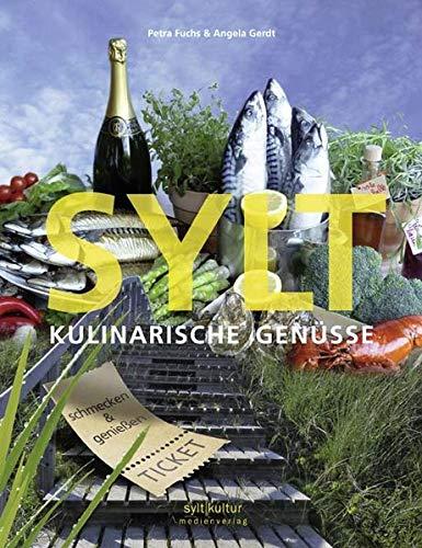 Sylt - Kulinarische Genüsse: 42 Rezepte als Souvenirs für Zuhause