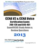 CCNA V2 & CCNA Voice Certification Exams 200-120 and 640-461 ExamFOCUS Study Notes & Review Questions 2013