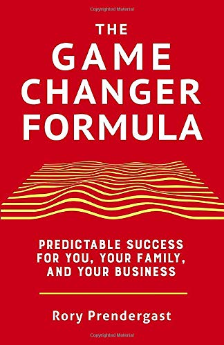 The Game Changer Formula: Predictable success for you, your family and your business