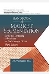 Handbook of Market Segmentation: Strategic Targeting for Business and Technology Firms, Third Edition (Haworth Series in Segmented, Targeted, and Customized Market) Kindle Edition